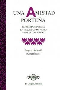 Una amistad porteña : correspondencia entre Alfonso Reyes y Roberto F. Giusti