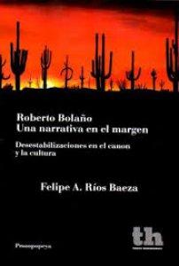 Roberto Bolaño. Una narrativa en el margen. Desestabilizaciones en el canon y la cultura