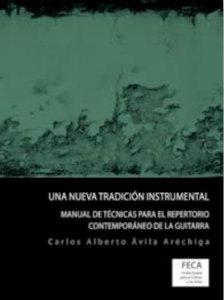 Una nueva tradición instrumental : manual de técnicas para el repertorio contemporáneo de la guitarra