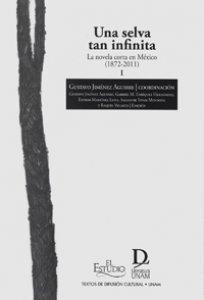 Una selva tan infinita : la novela corta en México (1872-2011) I