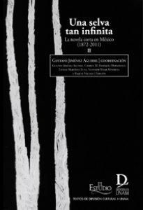 Una selva tan infinita : la novela corta en México (1872-2011) II