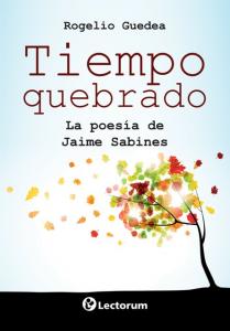 Tiempo quebrado : la poesía de Jaime Sabines