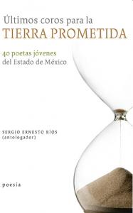 Últimos coros para la tierra prometida : 40 poetas jóvenes del Estado de México