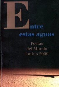 Entre estas aguas : poetas del Mundo Latino 2009
