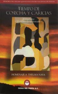 Tiempo de cosecha y caricias : memoria del décimo quinto Encuentro Nacional de Poetas : homenaje a Thelma Nava