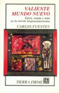 Valiente mundo nuevo: épica, utopía y mito en la novela hispanoamericana