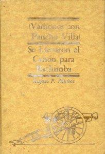 Vámonos con Pancho Villa. Se llevaron el cañón para Bachimba