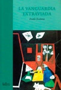 La vanguardia extraviada. El poeticismo en la obra de Enrique González Rojo, Eduardo Lizalde y Marco Antonio Montes de Oca