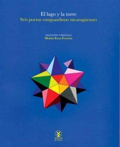 El lago y la torre : seis poetas vanguardistas nicaragüenses