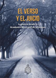 El verso y el juicio. La poesía desde la Academia Mexicana de la Lengua
