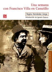 Una semana con Francisco Villa en Canutillo : entrevista publicada en entregas en El Universal (12-18 de junio de 1922)