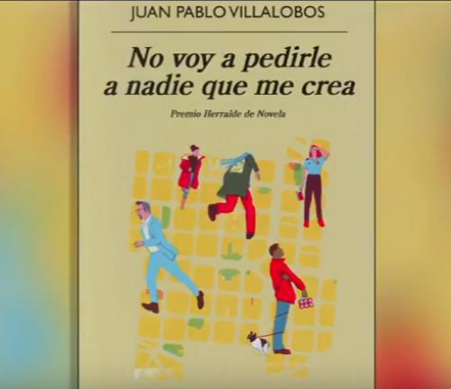 <i>No voy a pedirle a nadie que me crea</i>, de Juan Pablo Villalobos: reflexiona sobre ñas teorías del humor