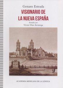 Visionario de la Nueva España. Fantasías Mexicanas