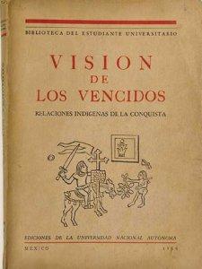 Visión de los vencidos : relaciones indígenas de la conquista