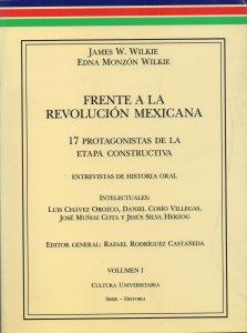Frente a la Revolución Mexicana : 17 protagonistas de la etapa constructiva, vol. 1 : intelectuales