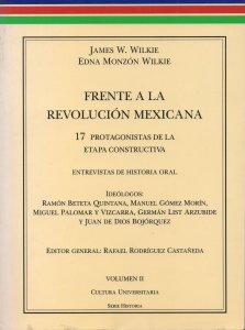 Frente a la Revolución Mexicana : 17 protagonistas de la etapa constructiva, vol 2 : ideólogos