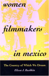 Women filmmakers in Mexico : the country of which we dream