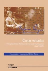 Cartas echadas. Correspondencia Alfonso Reyes-Victoria Ocampo (1927-1959)