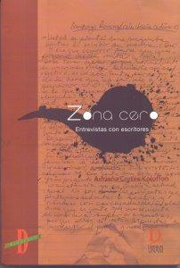 Zona cero. Entrevistas con escritores