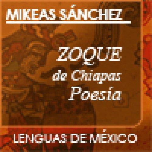 Mikeas Sánchez. Zoque de Chiapas. Poesía