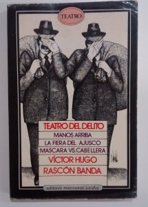 4682597c1552c Teatro del delito   La fiera del Ajusco, Máscara contra cabellera, Manos  arriba. CONTRAPORTADA 1985. Autor  Rascón Banda, Víctor Hugo